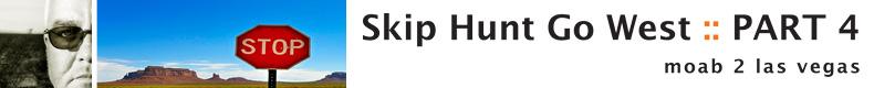 Skip Hunt Go West :: Part 4